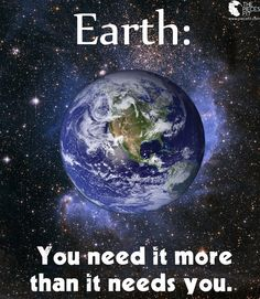 Earth you need it